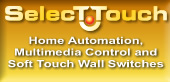 Selecttouch and Soft Touch Switches   Home Automation and Multimedia Control   - Control your home with a touch  - Includes TV and Large Music Library